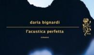 IL LIBRO. L'acustica Perfetta di Daria Bignardi riprende il topos del viaggio, nel senso che i protagonisti errano in balia del destino, divincolandosi tra le...